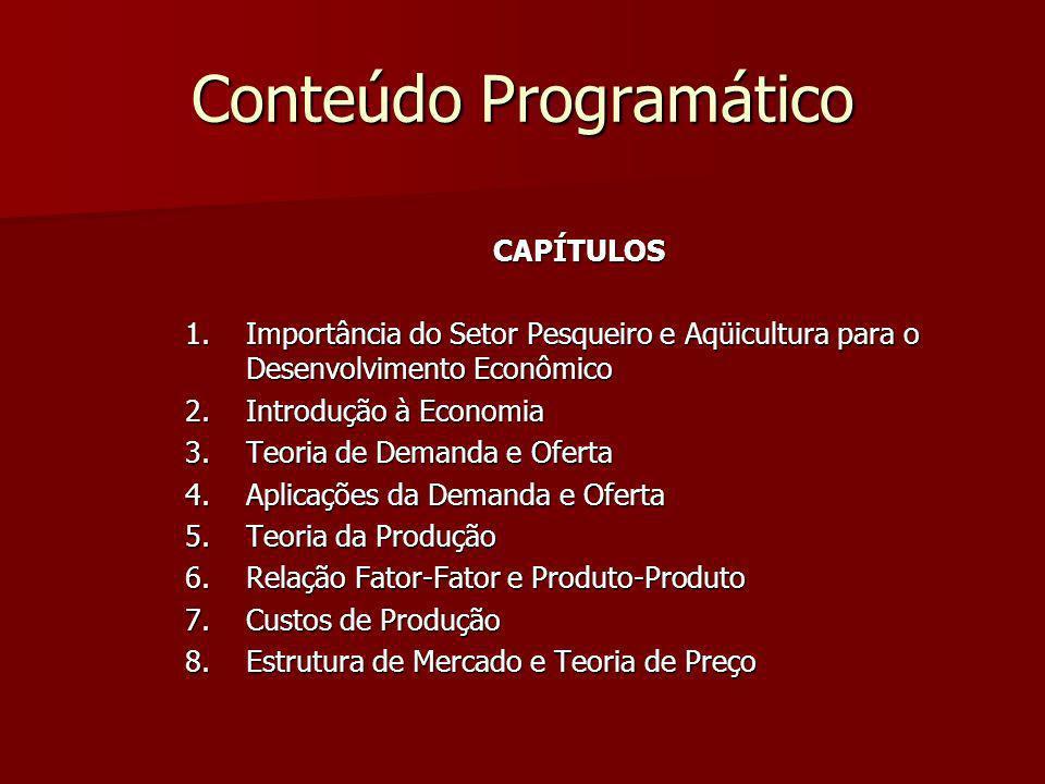 Conteúdo Programático CAPÍTULOS 1.Importância do Setor Pesqueiro e Aqüicultura para o Desenvolvimento Econômico 2.Introdução à Economia 3.Teoria de De