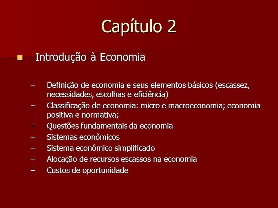 Capítulo 2 Introdução à Economia Introdução à Economia –Definição de economia e seus elementos básicos (escassez, necessidades, escolhas e eficiência)