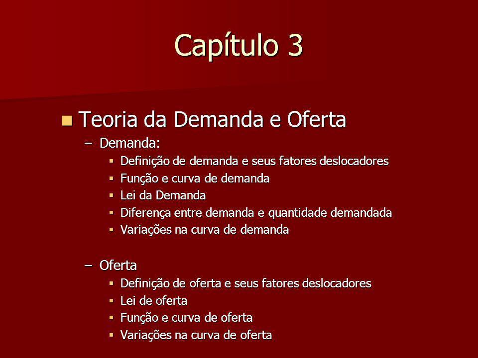 Capítulo 3 Teoria da Demanda e Oferta Teoria da Demanda e Oferta –Demanda: Definição de demanda e seus fatores deslocadores Definição de demanda e seu