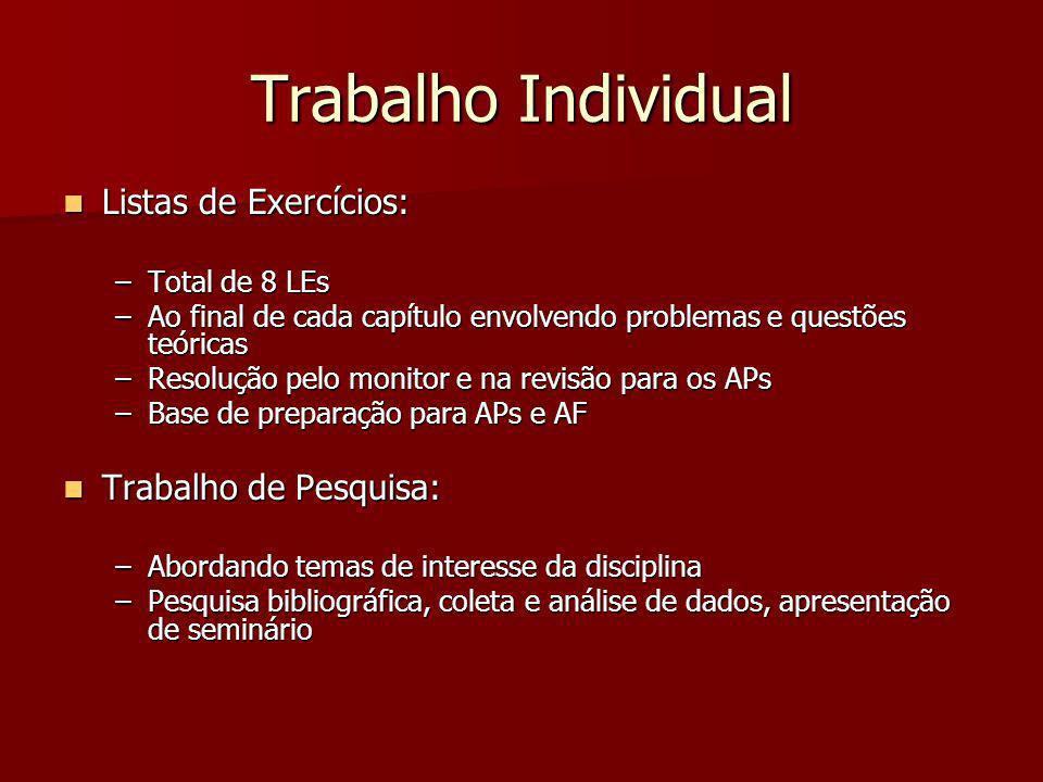 Trabalho Individual Listas de Exercícios: Listas de Exercícios: –Total de 8 LEs –Ao final de cada capítulo envolvendo problemas e questões teóricas –R