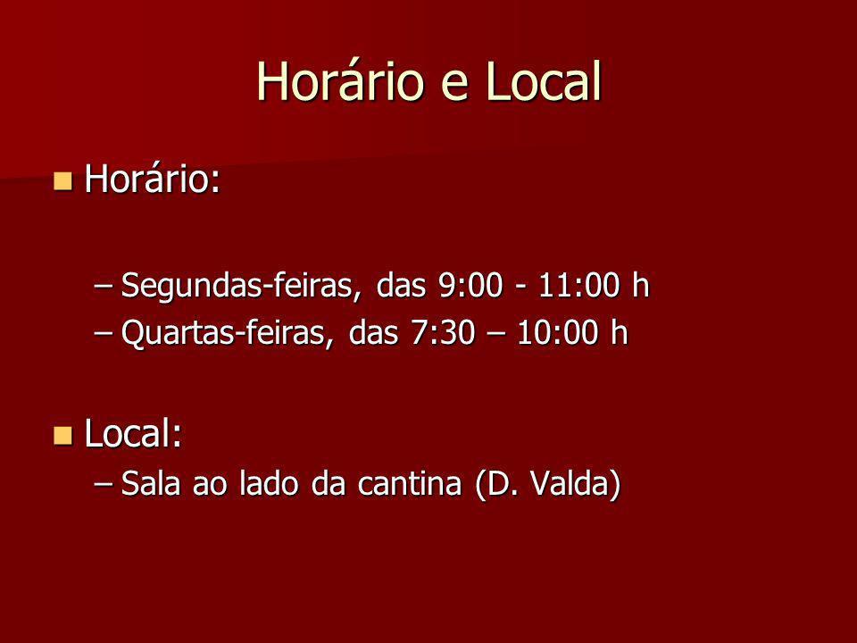 Horário e Local Horário: Horário: –Segundas-feiras, das 9:00 - 11:00 h –Quartas-feiras, das 7:30 – 10:00 h Local: Local: –Sala ao lado da cantina (D.