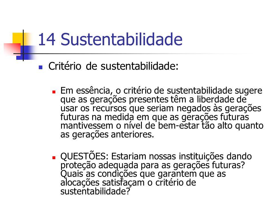 14 Sustentabilidade Critério de sustentabilidade: Em essência, o critério de sustentabilidade sugere que as gerações presentes têm a liberdade de usar