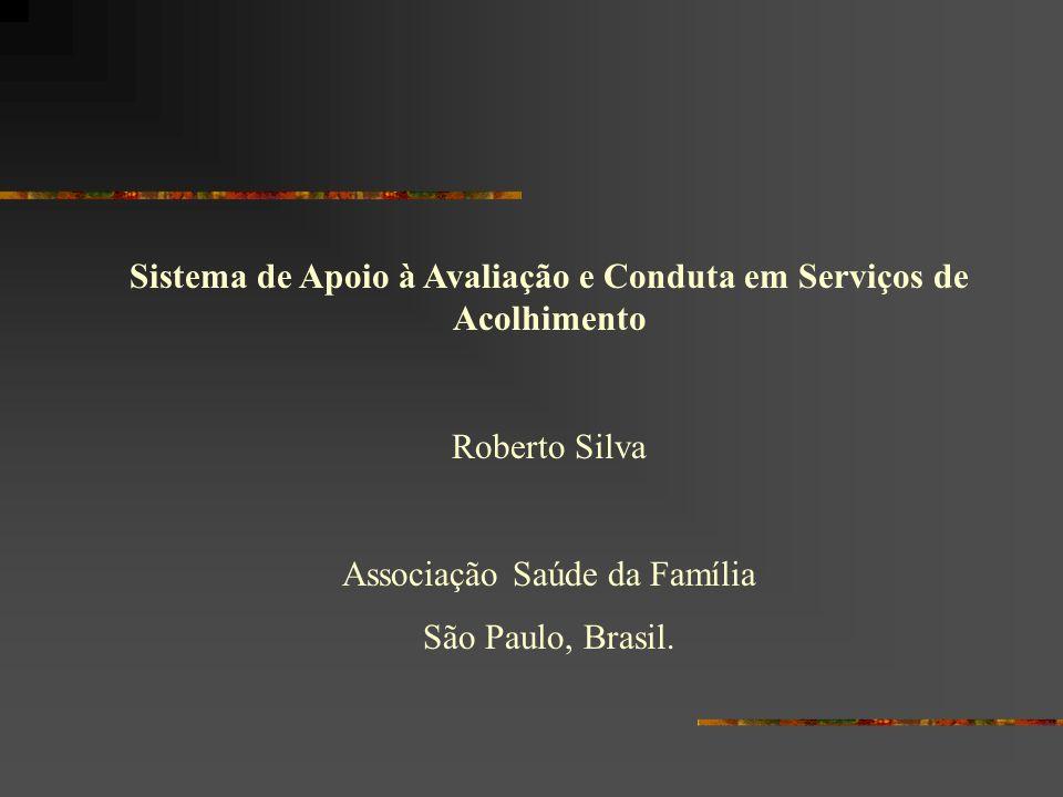 Sistema de Apoio à Avaliação e Conduta em Serviços de Acolhimento Roberto Silva Associação Saúde da Família São Paulo, Brasil.