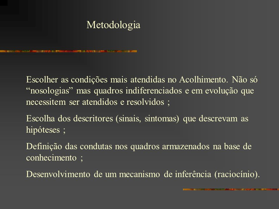 Metodologia Escolher as condições mais atendidas no Acolhimento. Não só nosologias mas quadros indiferenciados e em evolução que necessitem ser atendi