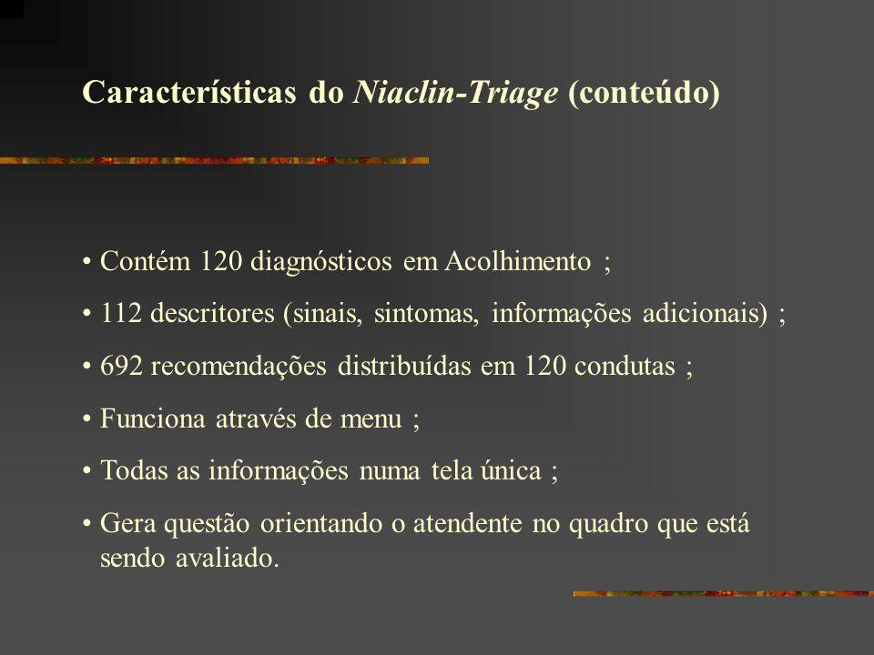 Características do Niaclin-Triage (conteúdo) Contém 120 diagnósticos em Acolhimento ; 112 descritores (sinais, sintomas, informações adicionais) ; 692