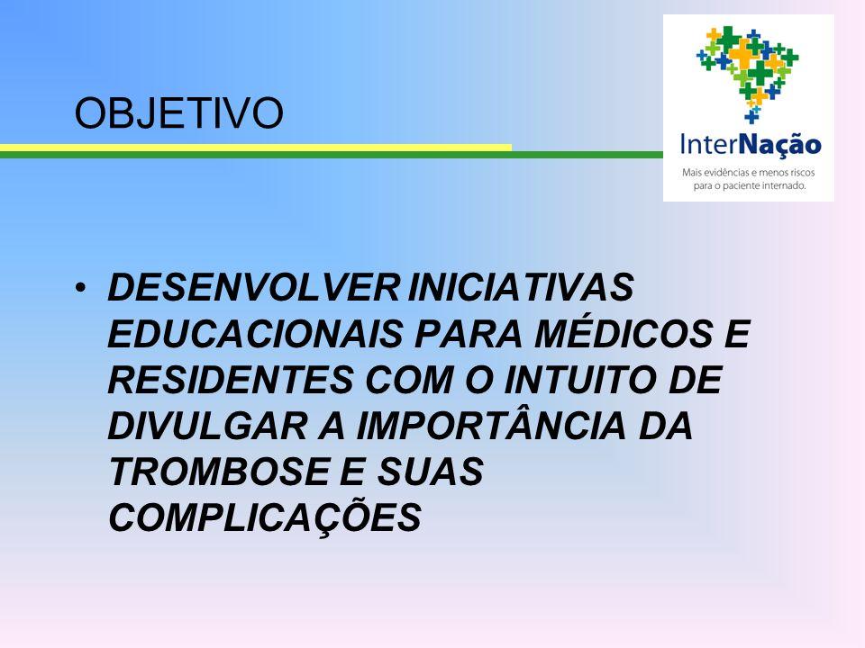 OBJETIVO DESENVOLVER INICIATIVAS EDUCACIONAIS PARA MÉDICOS E RESIDENTES COM O INTUITO DE DIVULGAR A IMPORTÂNCIA DA TROMBOSE E SUAS COMPLICAÇÕES