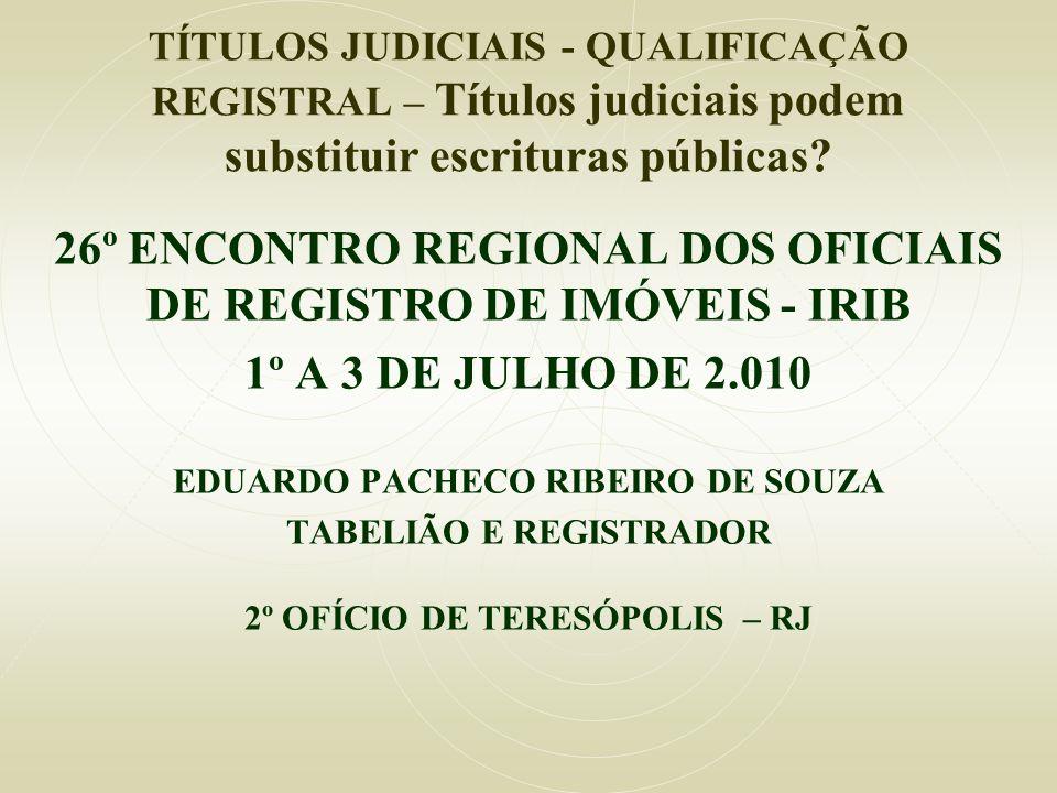 TÍTULOS JUDICIAIS - QUALIFICAÇÃO REGISTRAL – Títulos judiciais podem substituir escrituras públicas? 26º ENCONTRO REGIONAL DOS OFICIAIS DE REGISTRO DE
