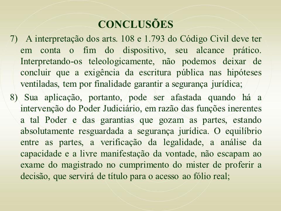 CONCLUSÕES 7) A interpretação dos arts. 108 e 1.793 do Código Civil deve ter em conta o fim do dispositivo, seu alcance prático. Interpretando-os tele