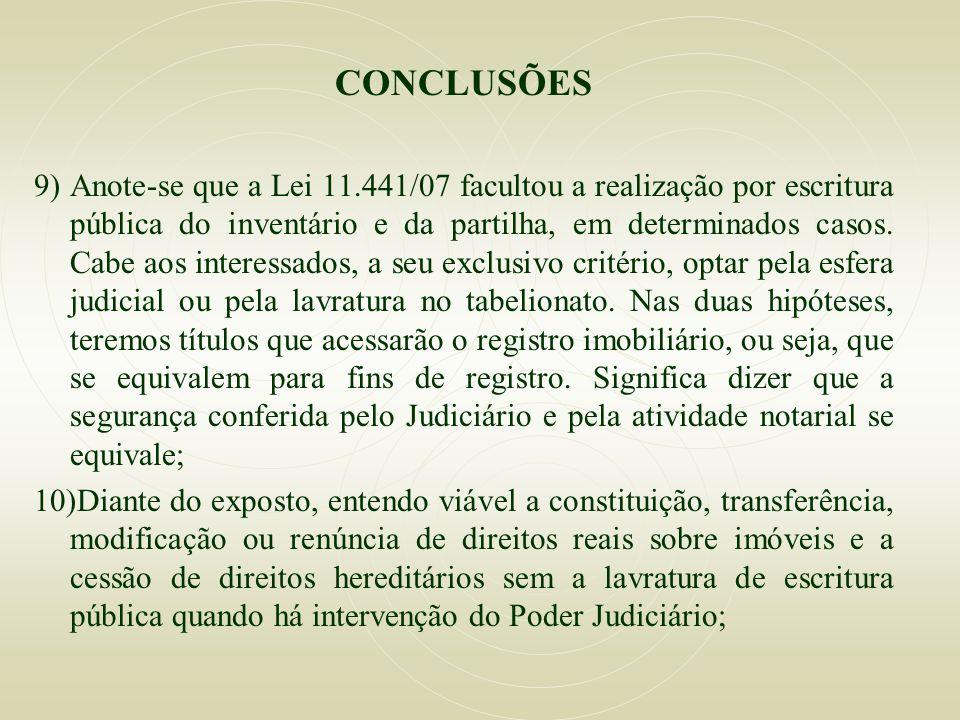 CONCLUSÕES 9) Anote-se que a Lei 11.441/07 facultou a realização por escritura pública do inventário e da partilha, em determinados casos. Cabe aos in