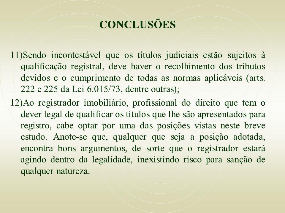 CONCLUSÕES 11)Sendo incontestável que os títulos judiciais estão sujeitos à qualificação registral, deve haver o recolhimento dos tributos devidos e o