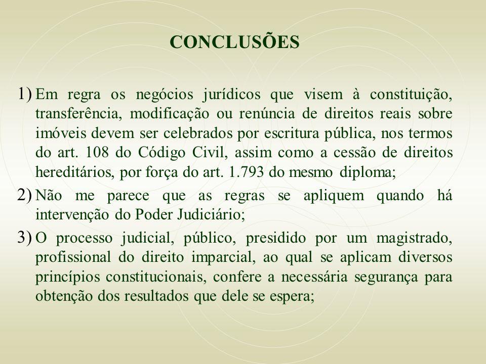CONCLUSÕES 1) Em regra os negócios jurídicos que visem à constituição, transferência, modificação ou renúncia de direitos reais sobre imóveis devem se
