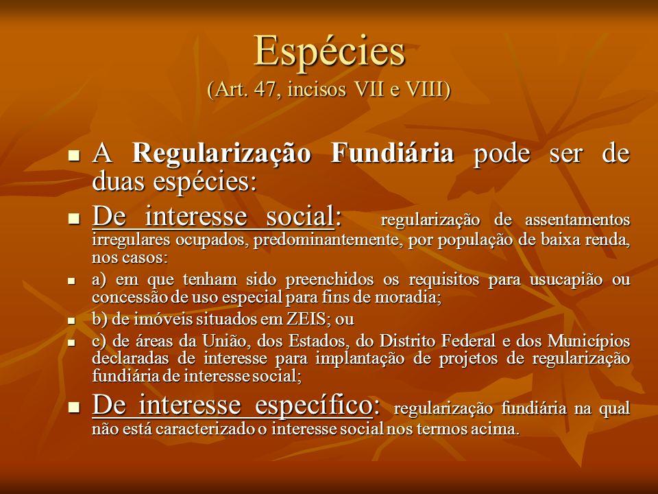 Espécies (Art. 47, incisos VII e VIII) A Regularização Fundiária pode ser de duas espécies: A Regularização Fundiária pode ser de duas espécies: De in
