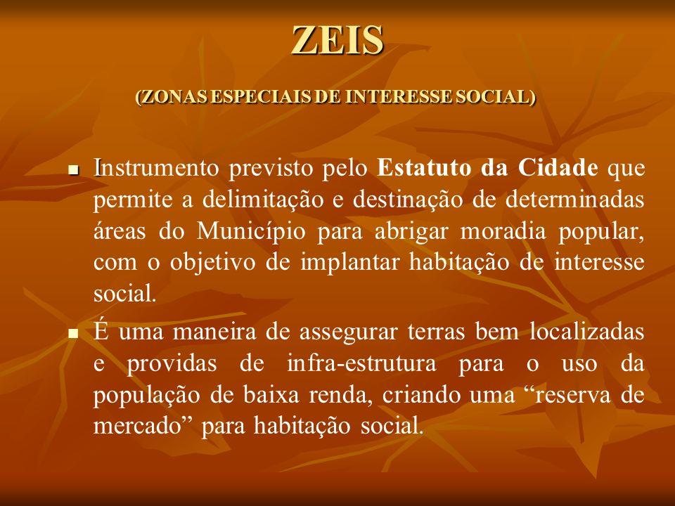 ZEIS (ZONAS ESPECIAIS DE INTERESSE SOCIAL) I Instrumento previsto pelo Estatuto da Cidade que permite a delimitação e destinação de determinadas áreas