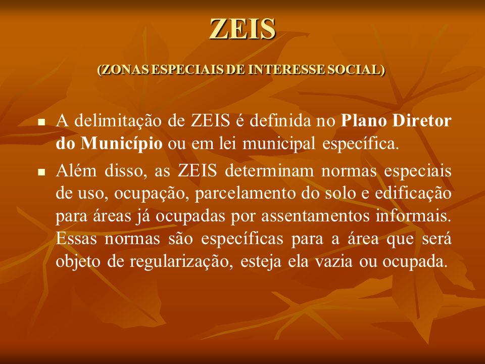 ZEIS (ZONAS ESPECIAIS DE INTERESSE SOCIAL) A delimitação de ZEIS é definida no Plano Diretor do Município ou em lei municipal específica. Além disso,