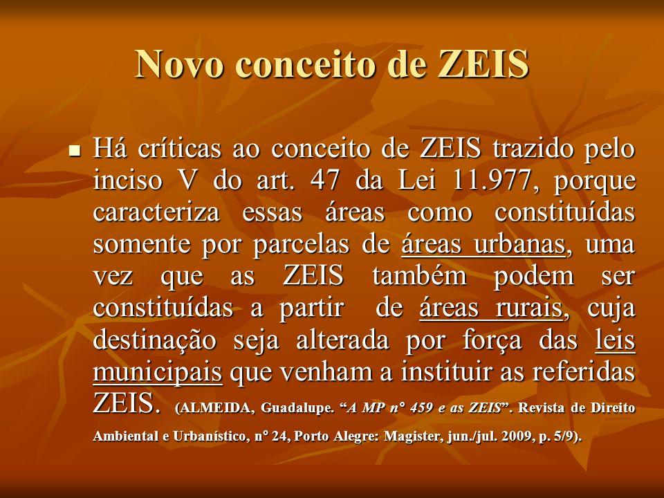 Novo conceito de ZEIS Há críticas ao conceito de ZEIS trazido pelo inciso V do art. 47 da Lei 11.977, porque caracteriza essas áreas como constituídas