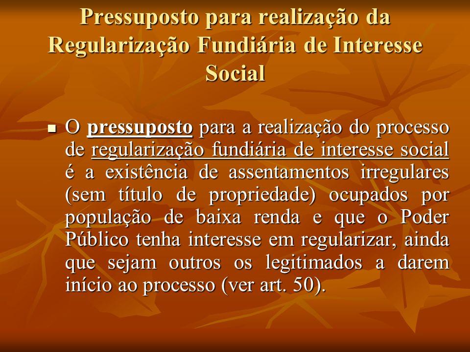 Pressuposto para realização da Regularização Fundiária de Interesse Social O pressuposto para a realização do processo de regularização fundiária de i