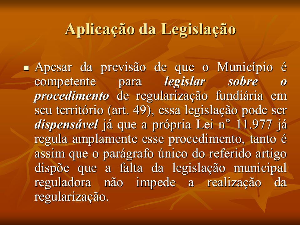 Aplicação da Legislação Apesar da previsão de que o Município é competente para legislar sobre o procedimento de regularização fundiária em seu territ