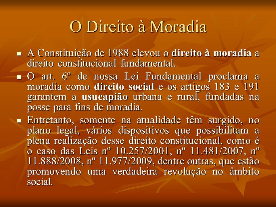 O Direito à Moradia A Constituição de 1988 elevou o direito à moradia a direito constitucional fundamental. A Constituição de 1988 elevou o direito à