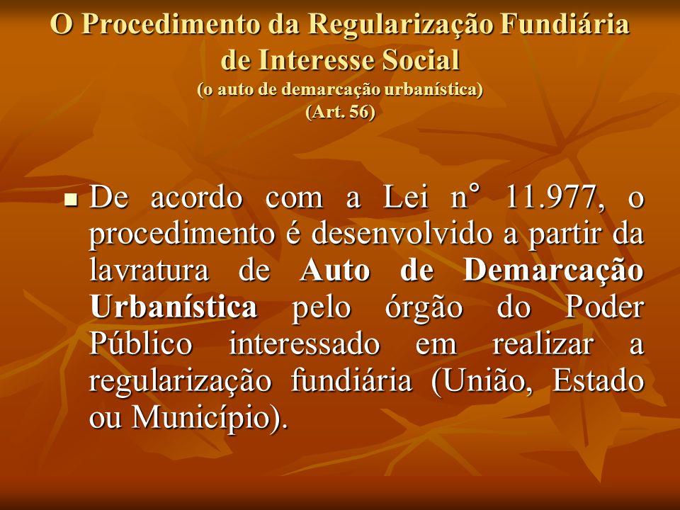 O Procedimento da Regularização Fundiária de Interesse Social (o auto de demarcação urbanística) (Art. 56) De acordo com a Lei n° 11.977, o procedimen