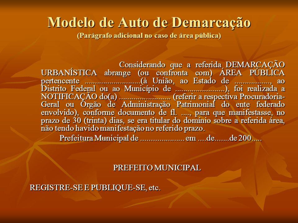 Modelo de Auto de Demarcação (Parágrafo adicional no caso de área pública) Considerando que a referida DEMARCAÇÃO URBANÍSTICA abrange (ou confronta co