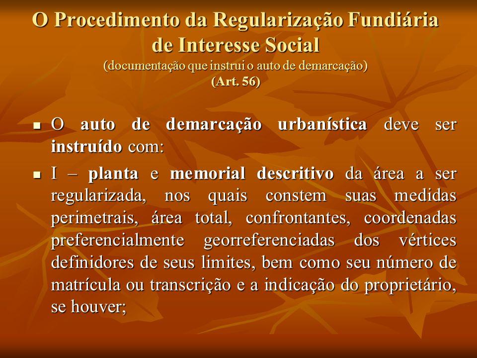 O Procedimento da Regularização Fundiária de Interesse Social (documentação que instrui o auto de demarcação) (Art. 56) O auto de demarcação urbanísti