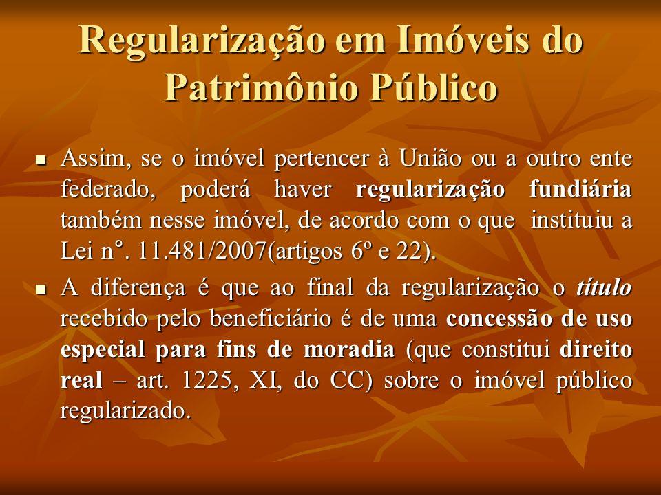 Regularização em Imóveis do Patrimônio Público Assim, se o imóvel pertencer à União ou a outro ente federado, poderá haver regularização fundiária tam