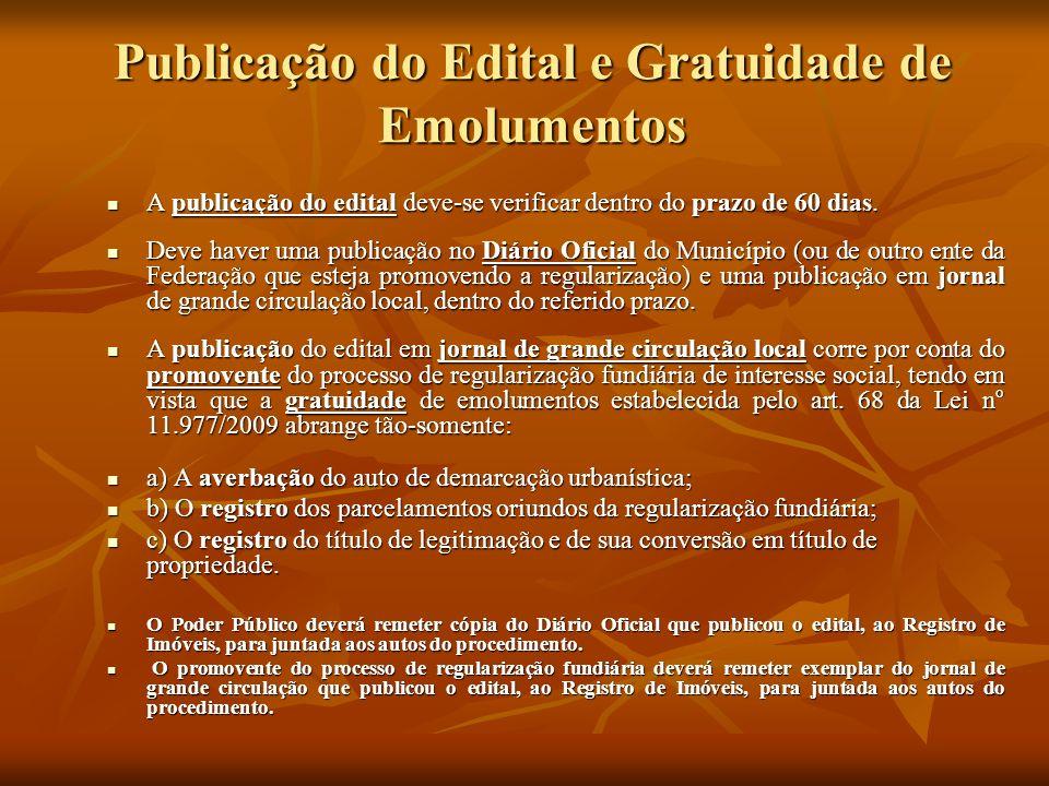 Publicação do Edital e Gratuidade de Emolumentos A publicação do edital deve-se verificar dentro do prazo de 60 dias. A publicação do edital deve-se v