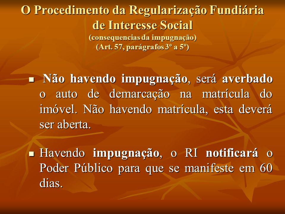O Procedimento da Regularização Fundiária de Interesse Social (consequencias da impugnação) (Art. 57, parágrafos 3º a 5º) Não havendo impugnação, será