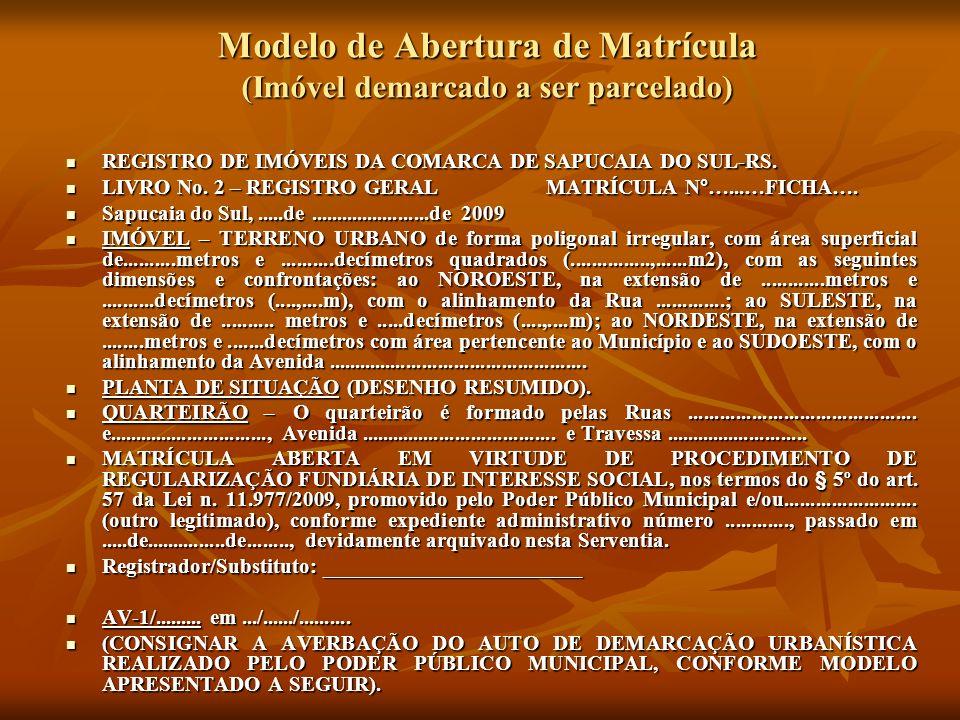 Modelo de Abertura de Matrícula (Imóvel demarcado a ser parcelado) REGISTRO DE IMÓVEIS DA COMARCA DE SAPUCAIA DO SUL-RS. REGISTRO DE IMÓVEIS DA COMARC