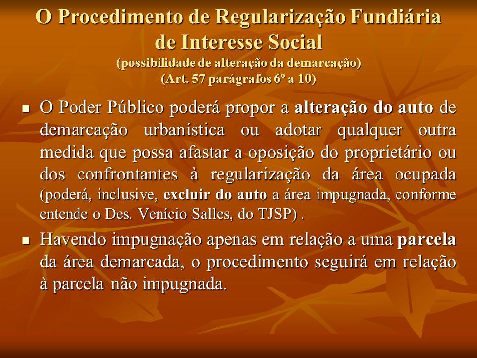 O Procedimento de Regularização Fundiária de Interesse Social (possibilidade de alteração da demarcação) (Art. 57 parágrafos 6º a 10) O Poder Público