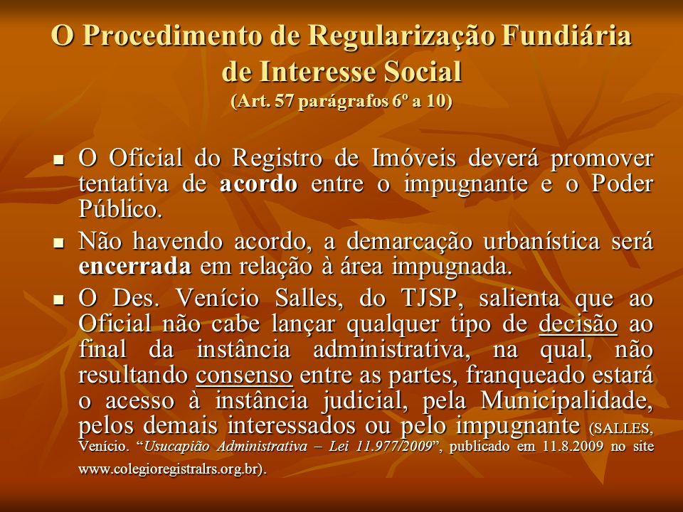 O Procedimento de Regularização Fundiária de Interesse Social (Art. 57 parágrafos 6º a 10) O Oficial do Registro de Imóveis deverá promover tentativa