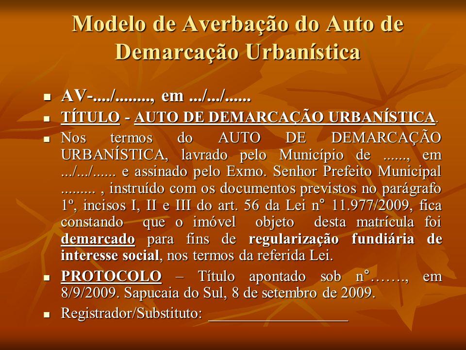 Modelo de Averbação do Auto de Demarcação Urbanística AV-..../........, em.../.../...... AV-..../........, em.../.../...... TÍTULO - AUTO DE DEMARCAÇÃ