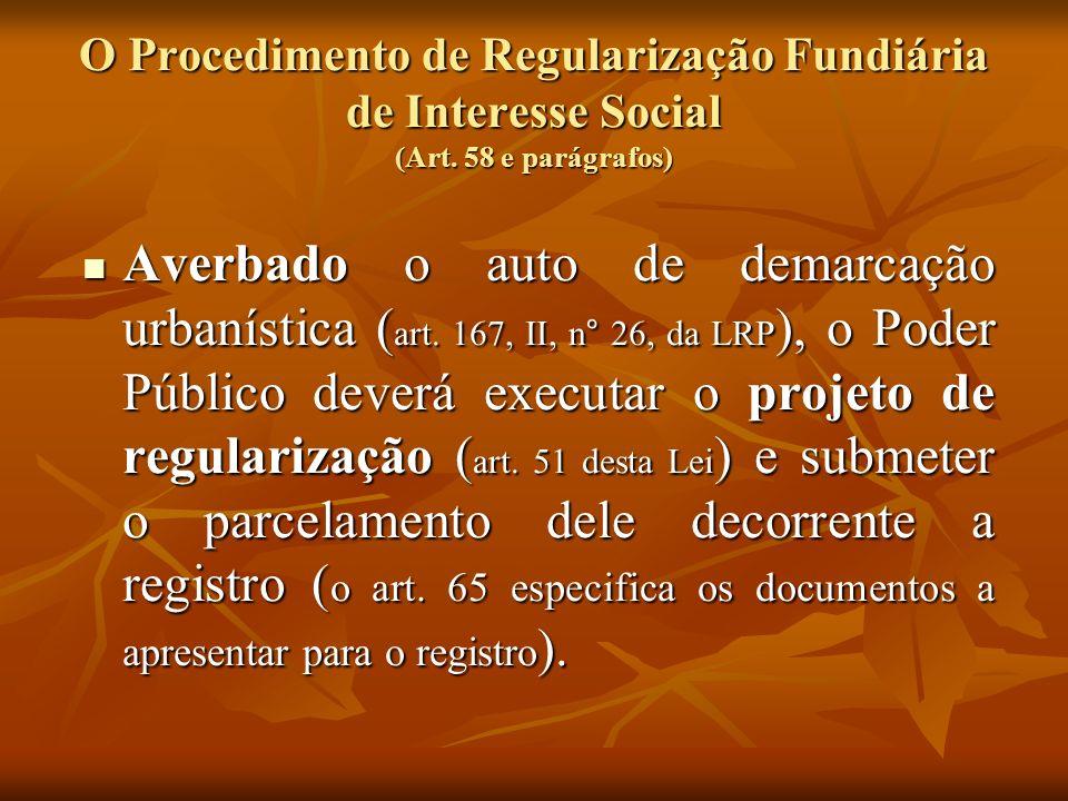O Procedimento de Regularização Fundiária de Interesse Social (Art. 58 e parágrafos) Averbado o auto de demarcação urbanística ( art. 167, II, n° 26,