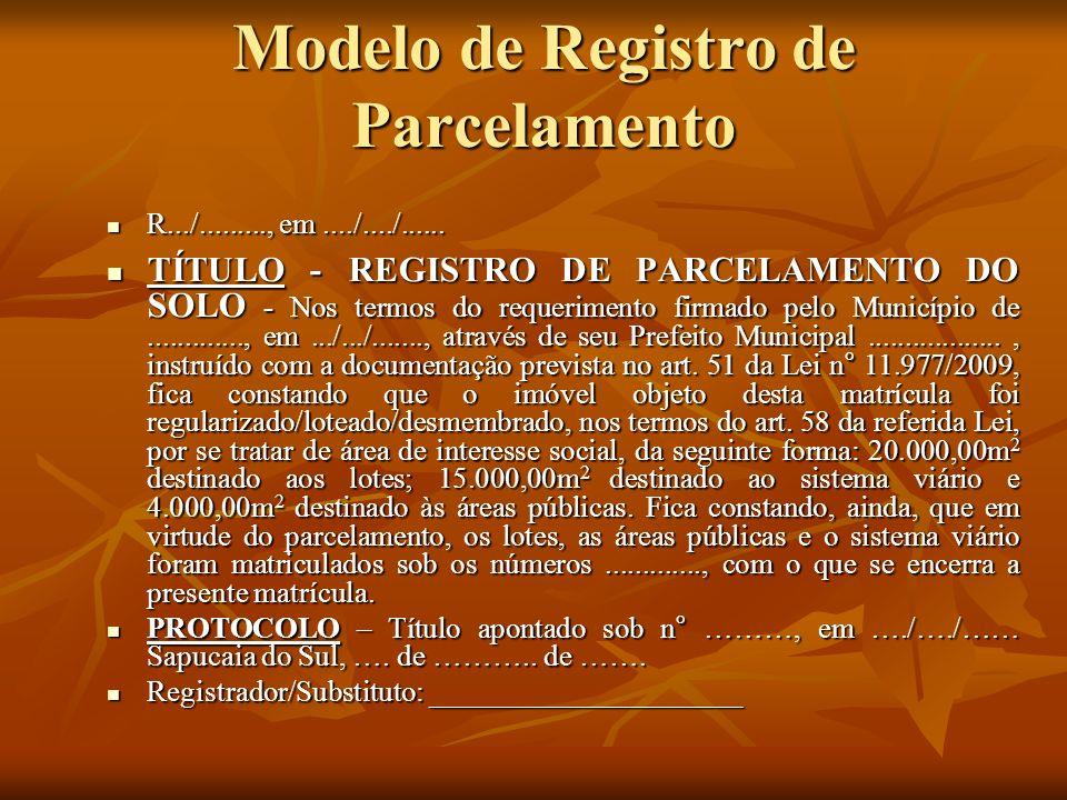 Modelo de Registro de Parcelamento R.../........., em..../..../...... R.../........., em..../..../...... TÍTULO - REGISTRO DE PARCELAMENTO DO SOLO - N
