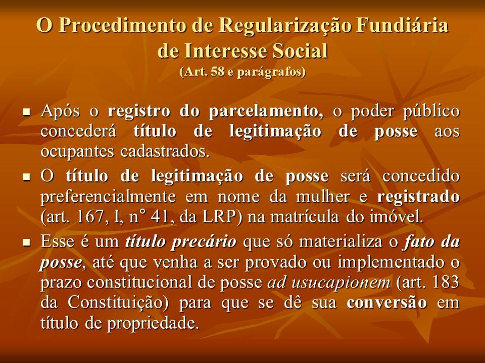 O Procedimento de Regularização Fundiária de Interesse Social (Art. 58 e parágrafos) Após o registro do parcelamento, o poder público concederá título