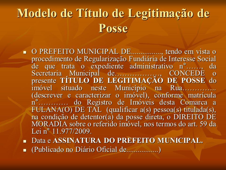 Modelo de Título de Legitimação de Posse O PREFEITO MUNICIPAL DE................, tendo em vista o procedimento de Regularização Fundiária de Interess