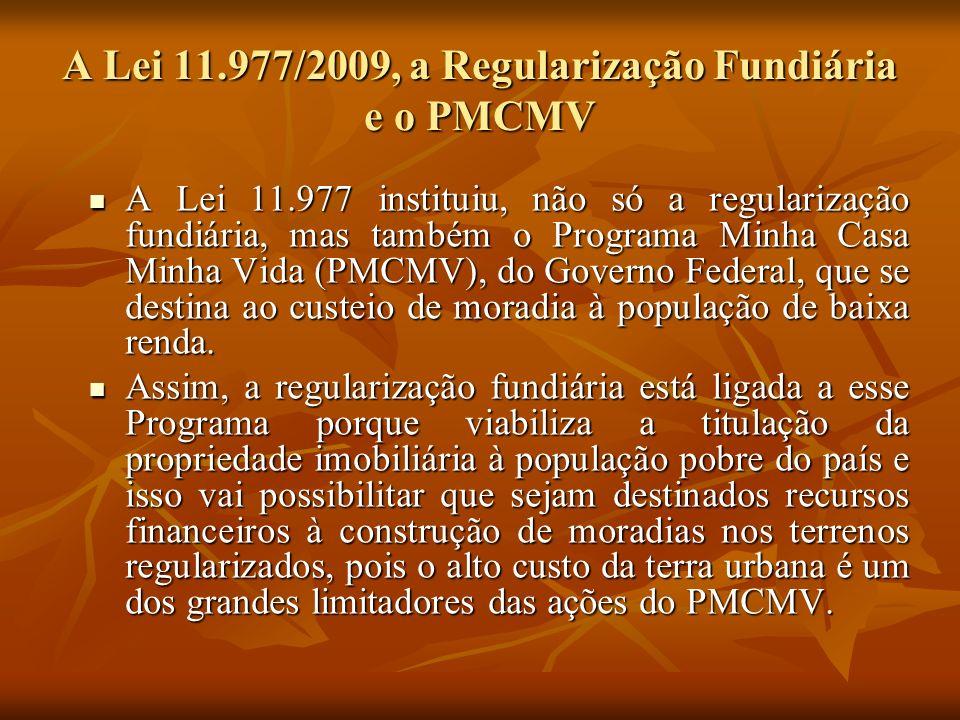 A Lei 11.977/2009, a Regularização Fundiária e o PMCMV A Lei 11.977 instituiu, não só a regularização fundiária, mas também o Programa Minha Casa Minh
