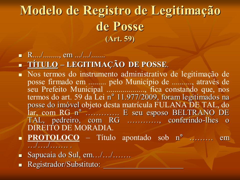Modelo de Registro de Legitimação de Posse (Art. 59) R..../........, em.../.../....... R..../........, em.../.../....... TÍTULO – LEGITIMAÇÃO DE POSSE