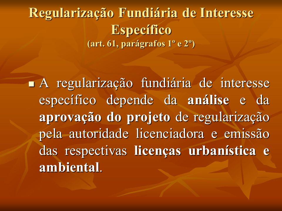Regularização Fundiária de Interesse Específico (art. 61, parágrafos 1º e 2º) A regularização fundiária de interesse específico depende da análise e d