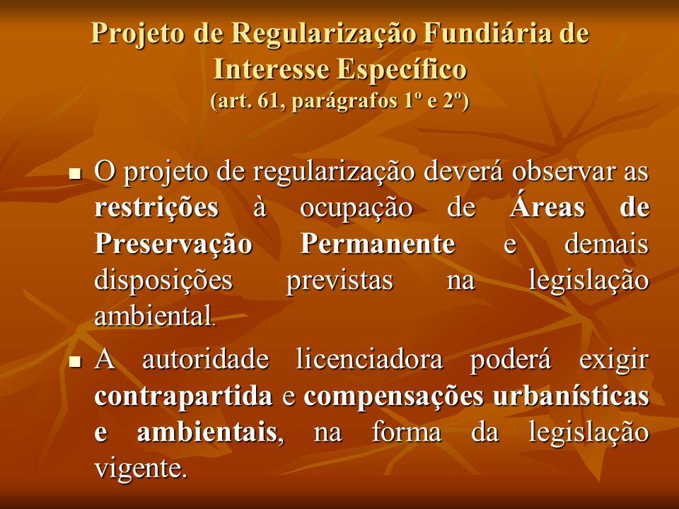 Projeto de Regularização Fundiária de Interesse Específico (art. 61, parágrafos 1º e 2º) O projeto de regularização deverá observar as restrições à oc