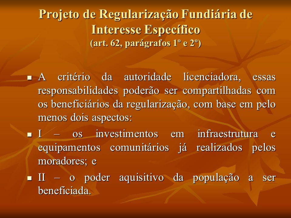 Projeto de Regularização Fundiária de Interesse Específico (art. 62, parágrafos 1º e 2º) A critério da autoridade licenciadora, essas responsabilidade