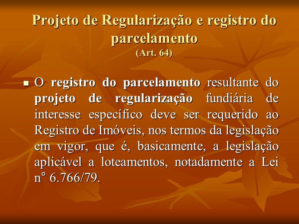 Projeto de Regularização e registro do parcelamento (Art. 64) O registro do parcelamento resultante do projeto de regularização fundiária de interesse