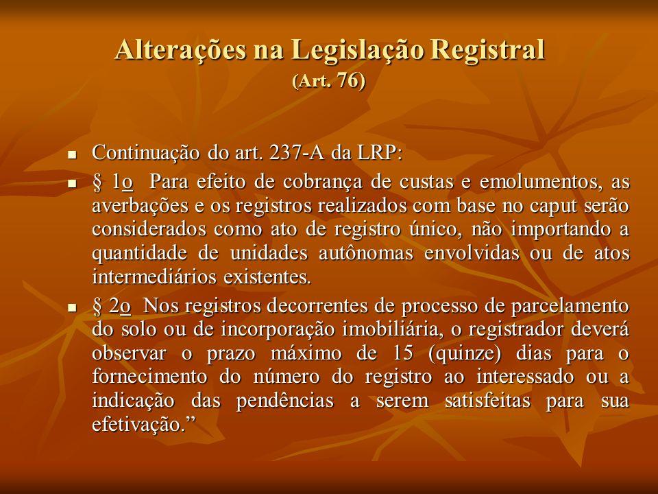 Alterações na Legislação Registral (Art. 76) Continuação do art. 237-A da LRP: Continuação do art. 237-A da LRP: § 1o Para efeito de cobrança de custa