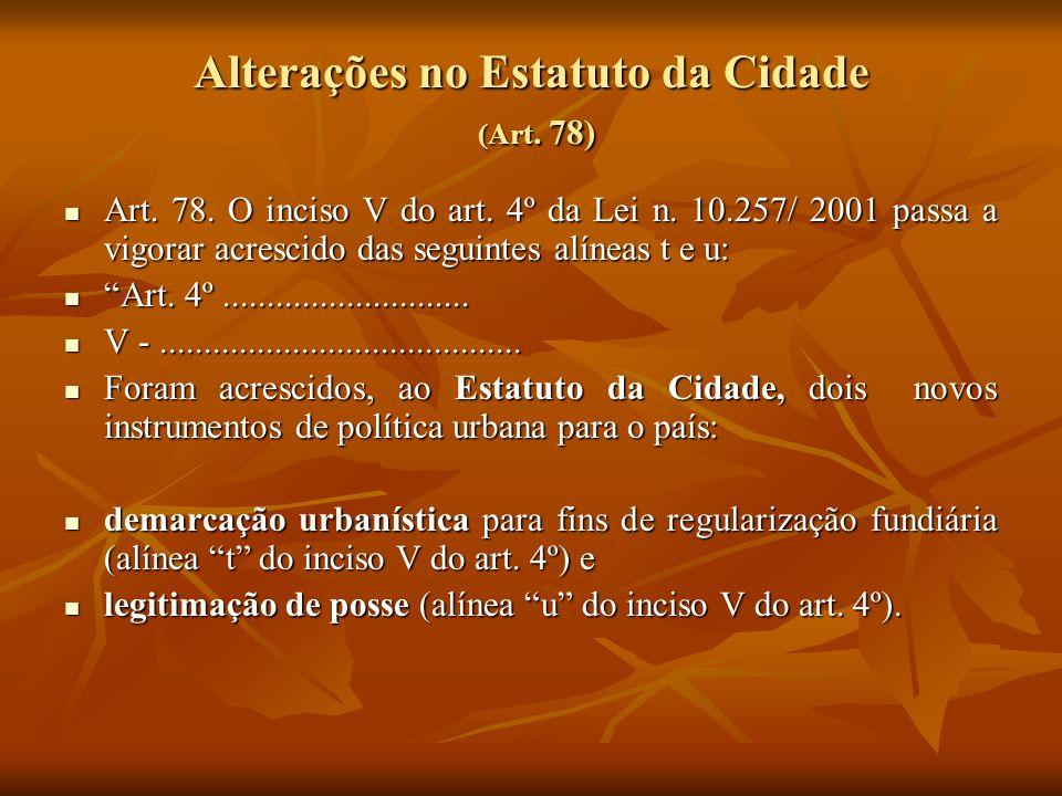 Alterações no Estatuto da Cidade (Art. 78) Art. 78. O inciso V do art. 4º da Lei n. 10.257/ 2001 passa a vigorar acrescido das seguintes alíneas t e u