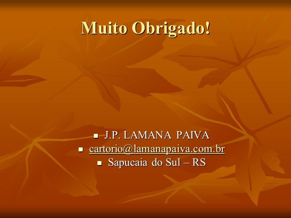 Muito Obrigado! J.P. LAMANA PAIVA J.P. LAMANA PAIVA cartorio@lamanapaiva.com.br cartorio@lamanapaiva.com.br cartorio@lamanapaiva.com.br Sapucaia do Su