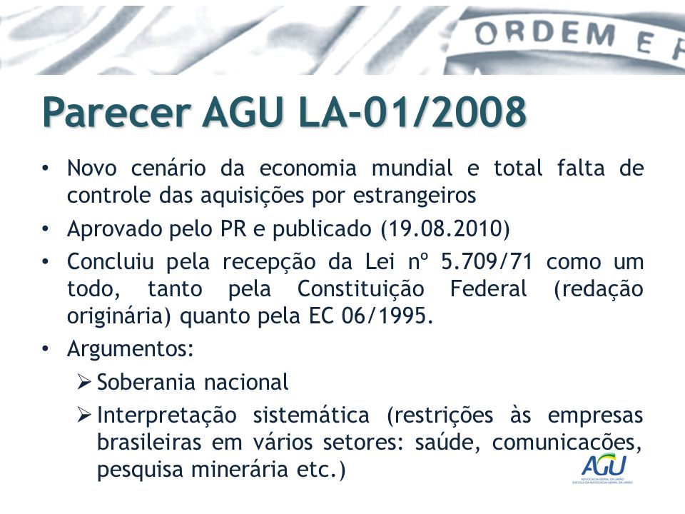 Parecer AGU LA-01/2008 Novo cenário da economia mundial e total falta de controle das aquisições por estrangeiros Aprovado pelo PR e publicado (19.08.