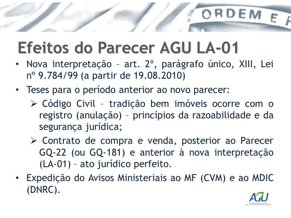 Efeitos do Parecer AGU LA-01 Nova interpretação – art. 2º, parágrafo único, XIII, Lei nº 9.784/99 (a partir de 19.08.2010) Teses para o período anteri