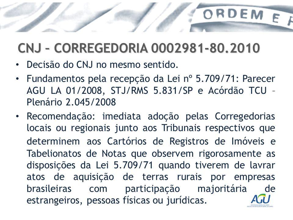 CNJ – CORREGEDORIA 0002981-80.2010 Decisão do CNJ no mesmo sentido. Fundamentos pela recepção da Lei nº 5.709/71: Parecer AGU LA 01/2008, STJ/RMS 5.83