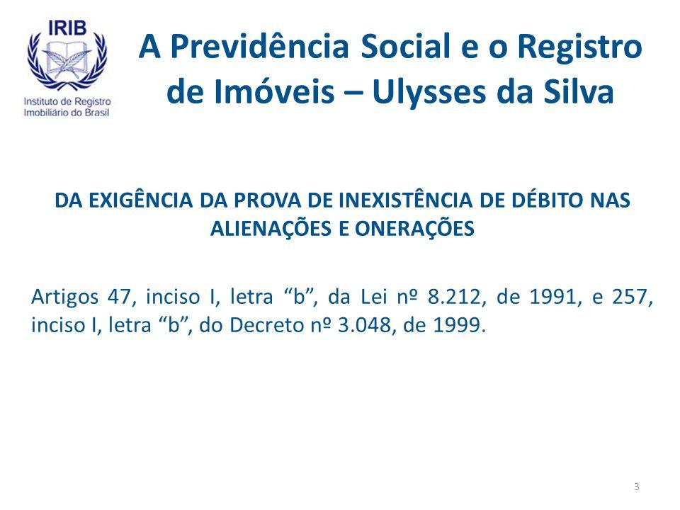 A Previdência Social e o Registro de Imóveis – Ulysses da Silva DOS TÍTULOS JUDICIAIS Artigos 47, inciso I, letra b, da Lei nº 8.212, de 1991 e 257, inciso I, letra b, do Decreto nº 3.048, de 1999.