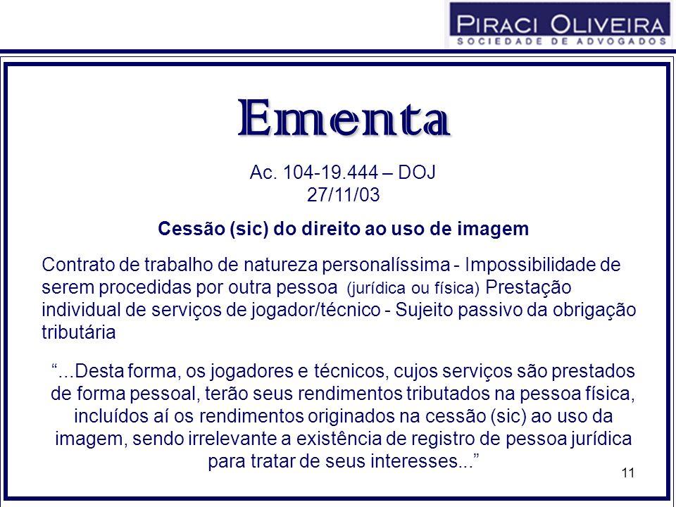 11 Ementa Ac. 104-19.444 – DOJ 27/11/03 Cessão (sic) do direito ao uso de imagem Contrato de trabalho de natureza personalíssima - Impossibilidade de